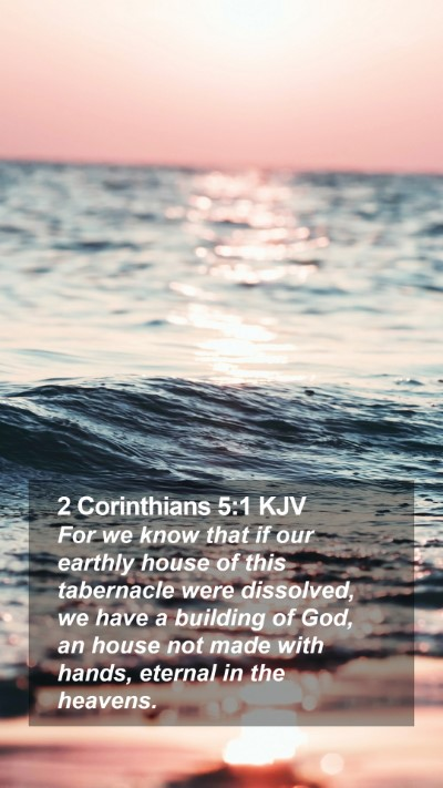 2 Corinthians 5:1 KJV Mobile Phone Wallpaper - For we know that if our earthly house of this - Mobile Bible Verse Wallpaper