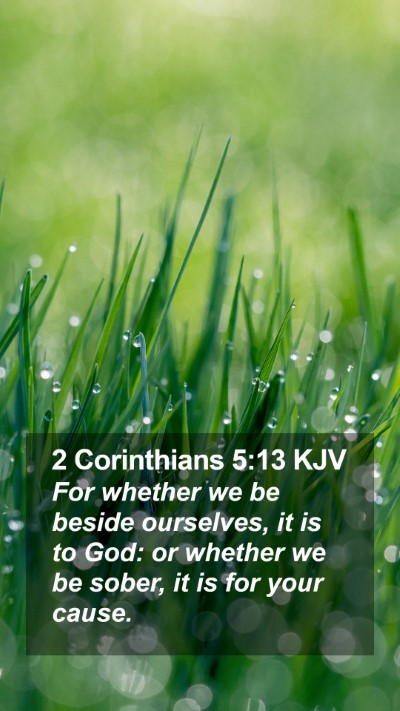 2 Corinthians 5:13 KJV Mobile Phone Wallpaper - For whether we be beside ourselves, it is to God: - Mobile Bible Verse Wallpaper