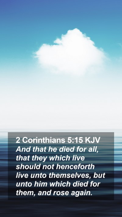 2 Corinthians 5:15 KJV Mobile Phone Wallpaper - And that he died for all, that they which live - Mobile Bible Verse Wallpaper