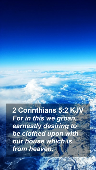 2 Corinthians 5:2 KJV Mobile Phone Wallpaper - For in this we groan, earnestly desiring to be - Mobile Bible Verse Wallpaper