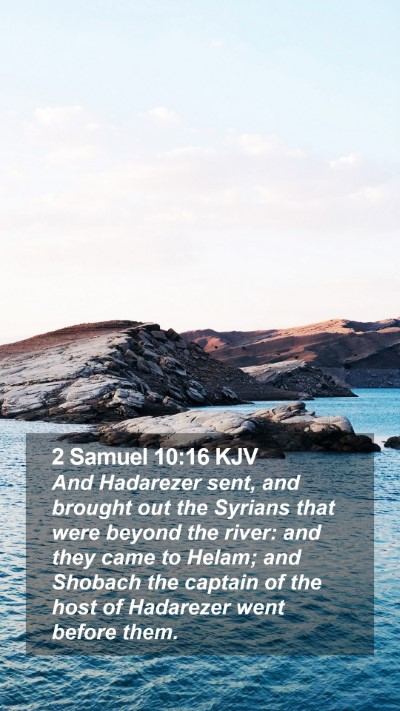 2 Samuel 10:16 KJV Mobile Phone Wallpaper - And Hadarezer sent, and brought out the Syrians - Mobile Bible Verse Wallpaper