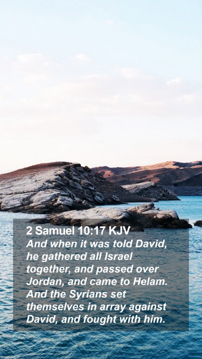 2 Samuel 10:17 KJV Mobile Phone Wallpaper - And when it was told David, he gathered all - Mobile Bible Verse Wallpaper