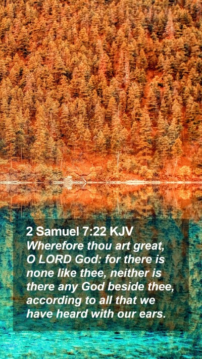 2 Samuel 7:22 KJV Mobile Phone Wallpaper - Wherefore thou art great, O LORD God: for there - Mobile Bible Verse Wallpaper