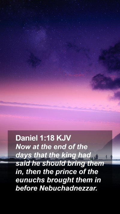 Daniel 1:18 KJV Mobile Phone Wallpaper - Now at the end of the days that the king had said - Mobile Bible Verse Wallpaper