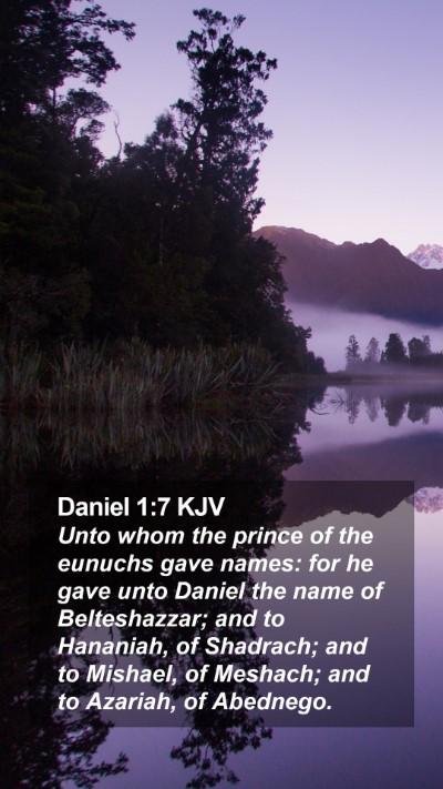 Daniel 1:7 KJV Mobile Phone Wallpaper - Unto whom the prince of the eunuchs gave names: - Mobile Bible Verse Wallpaper