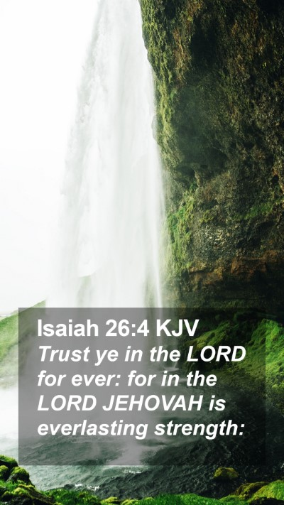 Isaiah 26:4 KJV Mobile Phone Wallpaper - Trust ye in the LORD for ever: for in the LORD - Mobile Bible Verse Wallpaper