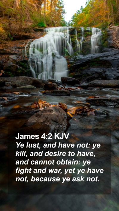 James 4:2 KJV Mobile Phone Wallpaper - Ye lust, and have not: ye kill, and desire to - Mobile Bible Verse Wallpaper