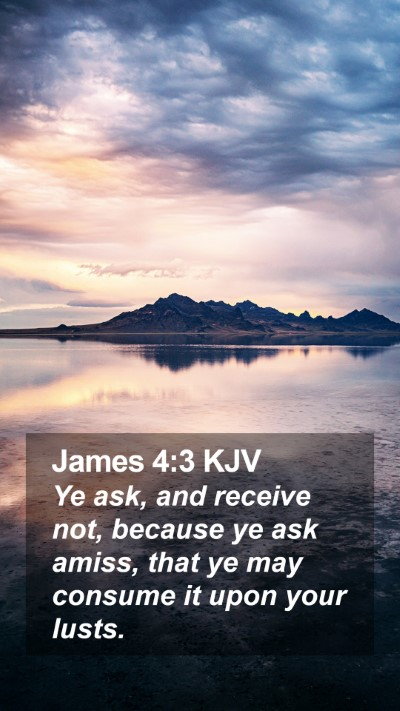 James 4:3 KJV Mobile Phone Wallpaper - Ye ask, and receive not, because ye ask amiss, - Mobile Bible Verse Wallpaper