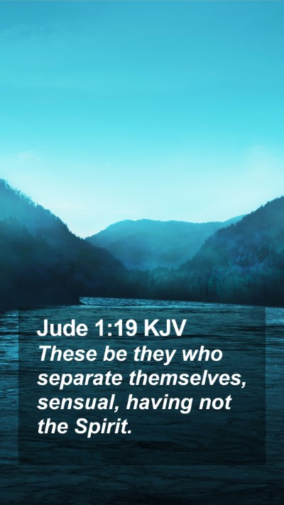 Jude 1:19 KJV Mobile Phone Wallpaper - These be they who separate themselves, sensual, - Mobile Bible Verse Wallpaper