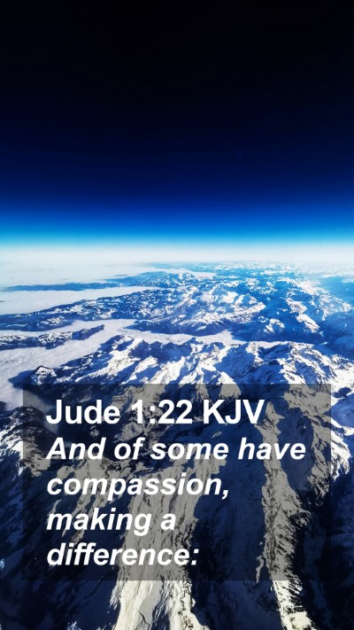 Jude 1:22 KJV Mobile Phone Wallpaper - And of some have compassion, making a - Mobile Bible Verse Wallpaper