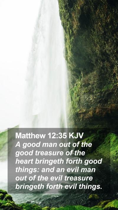 Matthew 12:35 KJV Mobile Phone Wallpaper - A good man out of the good treasure of the heart - Mobile Bible Verse Wallpaper