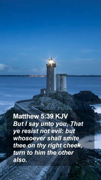 Matthew 5:39 KJV Mobile Phone Wallpaper - But I say unto you, That ye resist not evil: but - Mobile Bible Verse Wallpaper