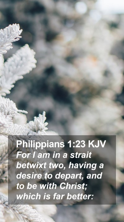 Philippians 1:23 KJV Mobile Phone Wallpaper - For I am in a strait betwixt two, having a desire - Mobile Bible Verse Wallpaper