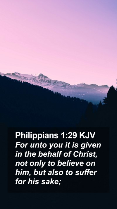 Philippians 1:29 KJV Mobile Phone Wallpaper - For unto you it is given in the behalf of Christ, - Mobile Bible Verse Wallpaper