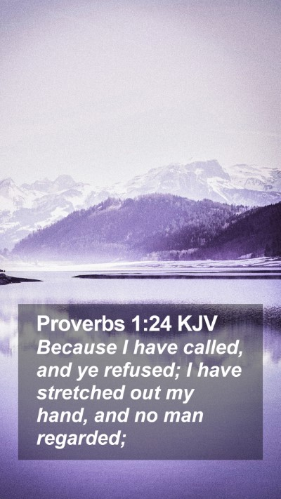 Proverbs 1:24 KJV Mobile Phone Wallpaper - Because I have called, and ye refused; I have - Mobile Bible Verse Wallpaper