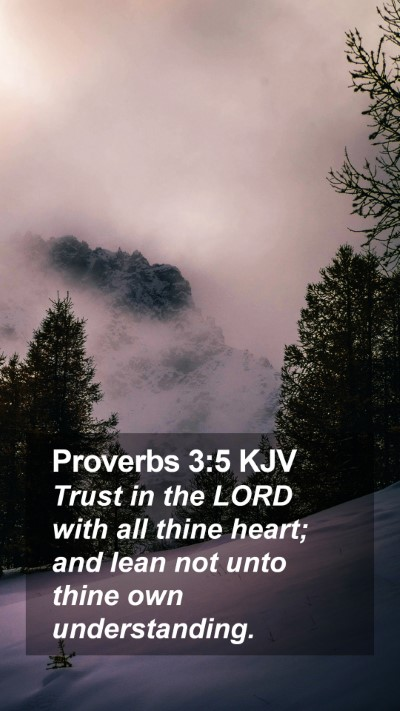 Proverbs 3:5 KJV Mobile Phone Wallpaper - Trust in the LORD with all thine heart; and lean not unto thine own understanding. - Mobile Bible Verse Wallpaper