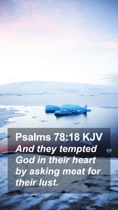 Psalms 78:18 KJV Mobile Phone Wallpaper - And they tempted God in their heart by asking - Mobile Bible Verse Wallpaper