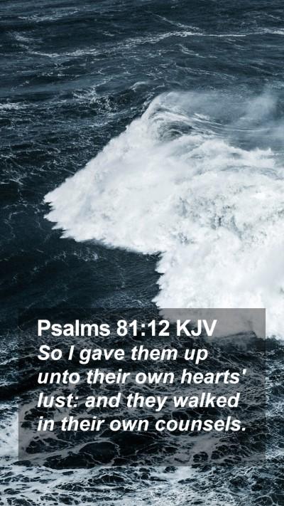 Psalms 81:12 KJV Mobile Phone Wallpaper - So I gave them up unto their own hearts' lust: - Mobile Bible Verse Wallpaper