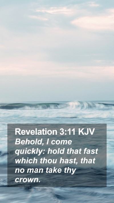 Revelation 3:11 KJV Mobile Phone Wallpaper - Behold, I come quickly: hold that fast which thou - Mobile Bible Verse Wallpaper