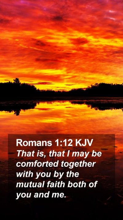 Romans 1:12 KJV Mobile Phone Wallpaper - That is, that I may be comforted together with - Mobile Bible Verse Wallpaper