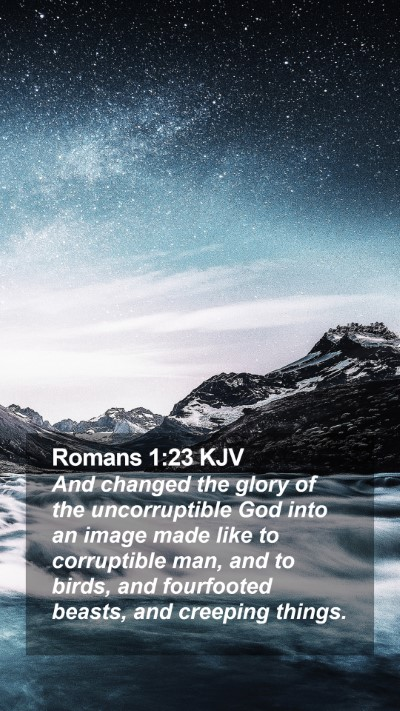 Romans 1:23 KJV Mobile Phone Wallpaper - And changed the glory of the uncorruptible God - Mobile Bible Verse Wallpaper