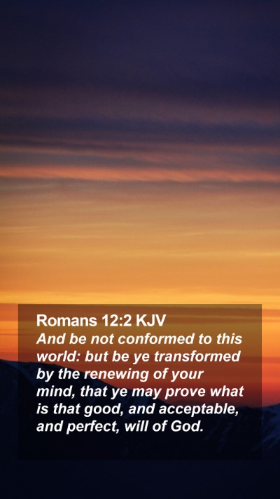 Romans 12:2 KJV Mobile Phone Wallpaper - And be not conformed to this world: but be ye transformed by the renewing of your mind - Mobile Bible Verse Wallpaper