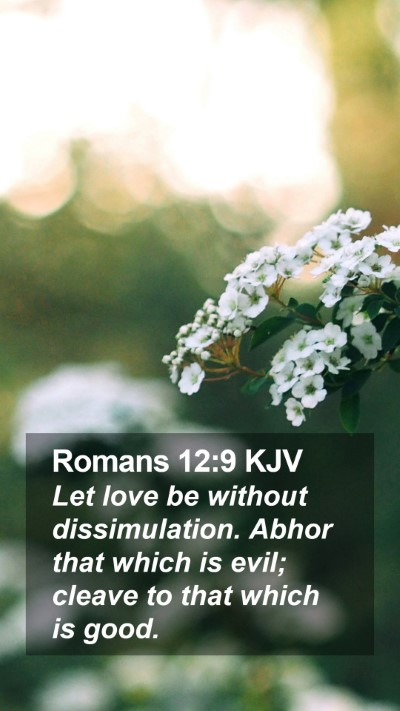 Romans 12:9 KJV Mobile Phone Wallpaper - Let love be without dissimulation. Abhor that - Mobile Bible Verse Wallpaper
