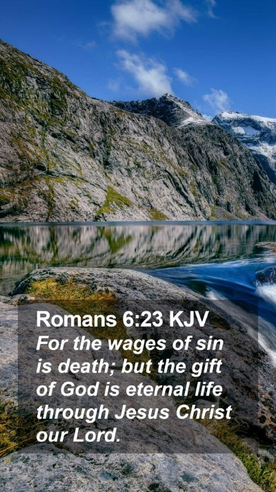 Romans 6:23 KJV Mobile Phone Wallpaper - For the wages of sin is death; but the gift of God is eternal life through Jesus Christ our Lord. - Mobile Bible Verse Wallpaper