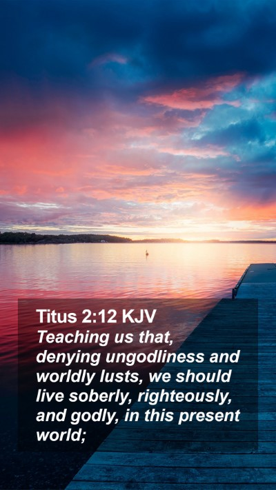 Titus 2:12 KJV Mobile Phone Wallpaper - Teaching us that, denying ungodliness and worldly - Mobile Bible Verse Wallpaper