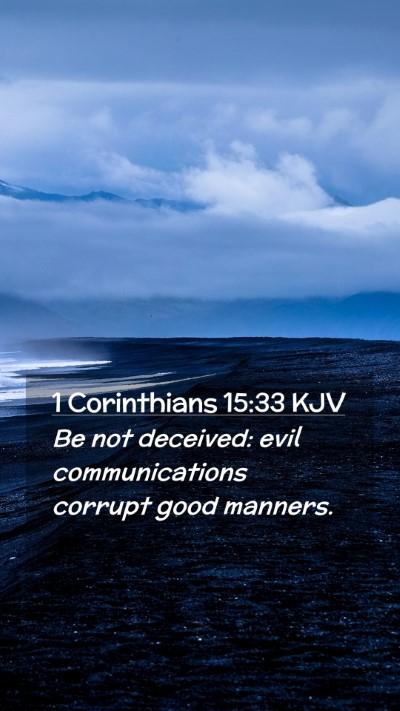 Picture 02 - 1 Corinthians 15:33 KJV Mobile Phone Wallpaper - Be not deceived: evil communications corrupt good - Mobile Bible Verse Wallpaper