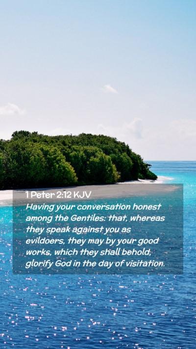 Picture 02 - 1 Peter 2:12 KJV Mobile Phone Wallpaper - Having your conversation honest among the - Mobile Bible Verse Wallpaper