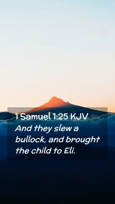 Picture 02 - 1 Samuel 1:25 KJV Mobile Phone Wallpaper - And they slew a bullock, and brought the child to - Mobile Bible Verse Wallpaper
