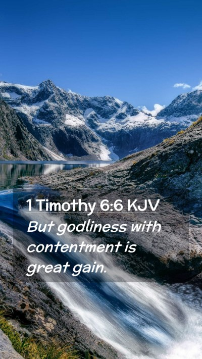 Picture 02 - 1 Timothy 6:6 KJV Mobile Phone Wallpaper - But godliness with contentment is great - Mobile Bible Verse Wallpaper