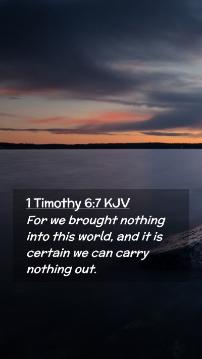 Picture 02 - 1 Timothy 6:7 KJV Mobile Phone Wallpaper - For we brought nothing into this world, and it is - Mobile Bible Verse Wallpaper