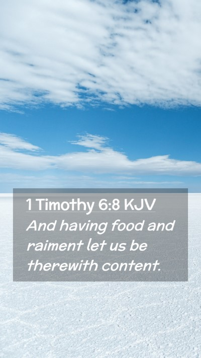 Picture 02 - 1 Timothy 6:8 KJV Mobile Phone Wallpaper - And having food and raiment let us be therewith - Mobile Bible Verse Wallpaper