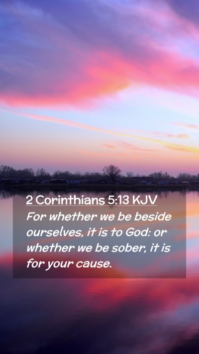 Picture 02 - 2 Corinthians 5:13 KJV Mobile Phone Wallpaper - For whether we be beside ourselves, it is to God: - Mobile Bible Verse Wallpaper