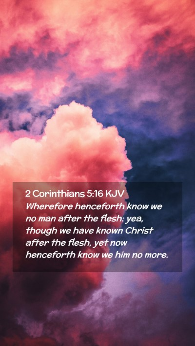 Picture 02 - 2 Corinthians 5:16 KJV Mobile Phone Wallpaper - Wherefore henceforth know we no man after the - Mobile Bible Verse Wallpaper