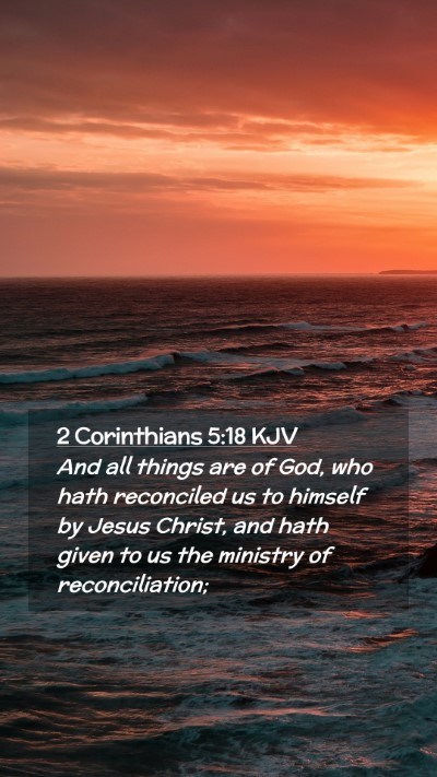 Picture 02 - 2 Corinthians 5:18 KJV Mobile Phone Wallpaper - And all things are of God, who hath reconciled us - Mobile Bible Verse Wallpaper