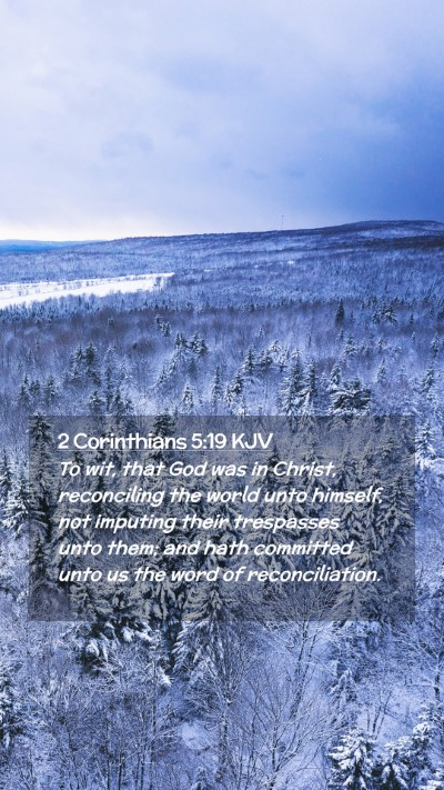 Picture 02 - 2 Corinthians 5:19 KJV Mobile Phone Wallpaper - To wit, that God was in Christ, reconciling the - Mobile Bible Verse Wallpaper