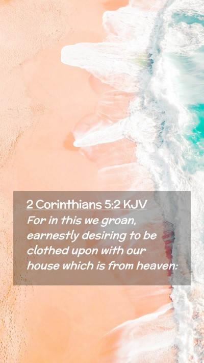 Picture 02 - 2 Corinthians 5:2 KJV Mobile Phone Wallpaper - For in this we groan, earnestly desiring to be - Mobile Bible Verse Wallpaper