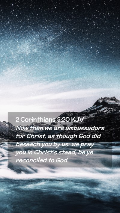 Picture 02 - 2 Corinthians 5:20 KJV Mobile Phone Wallpaper - Now then we are ambassadors for Christ, as though - Mobile Bible Verse Wallpaper