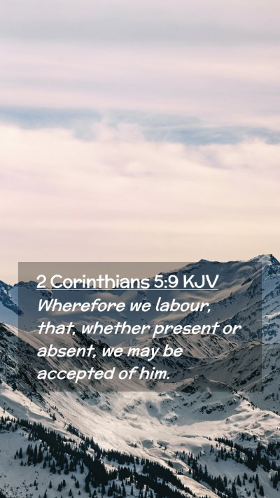 Picture 02 - 2 Corinthians 5:9 KJV Mobile Phone Wallpaper - Wherefore we labour, that, whether present or - Mobile Bible Verse Wallpaper