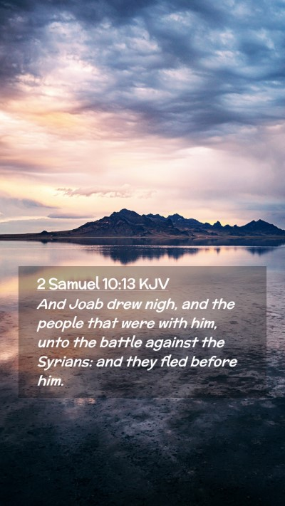 Picture 02 - 2 Samuel 10:13 KJV Mobile Phone Wallpaper - And Joab drew nigh, and the people that were with - Mobile Bible Verse Wallpaper