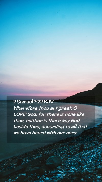 Picture 02 - 2 Samuel 7:22 KJV Mobile Phone Wallpaper - Wherefore thou art great, O LORD God: for there - Mobile Bible Verse Wallpaper