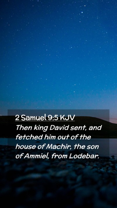 Picture 02 - 2 Samuel 9:5 KJV Mobile Phone Wallpaper - Then king David sent, and fetched him out of the - Mobile Bible Verse Wallpaper