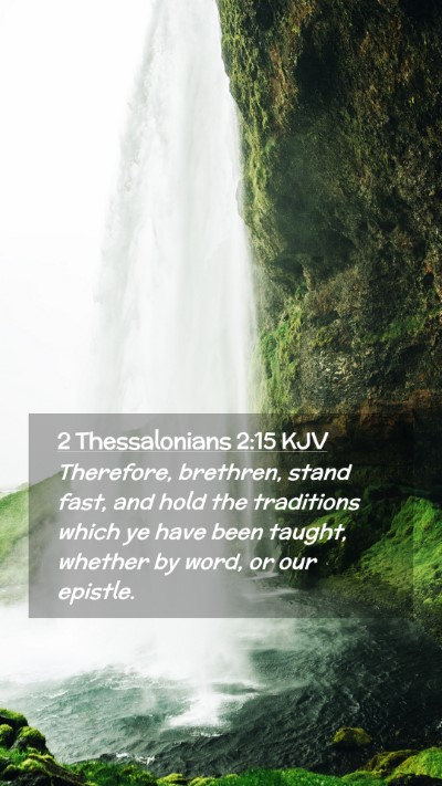 Picture 02 - 2 Thessalonians 2:15 KJV Mobile Phone Wallpaper - Therefore, brethren, stand fast, and hold the - Mobile Bible Verse Wallpaper