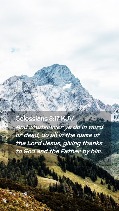 Picture 02 - Colossians 3:17 KJV Mobile Phone Wallpaper - And whatsoever ye do in word or deed, do all in - Mobile Bible Verse Wallpaper