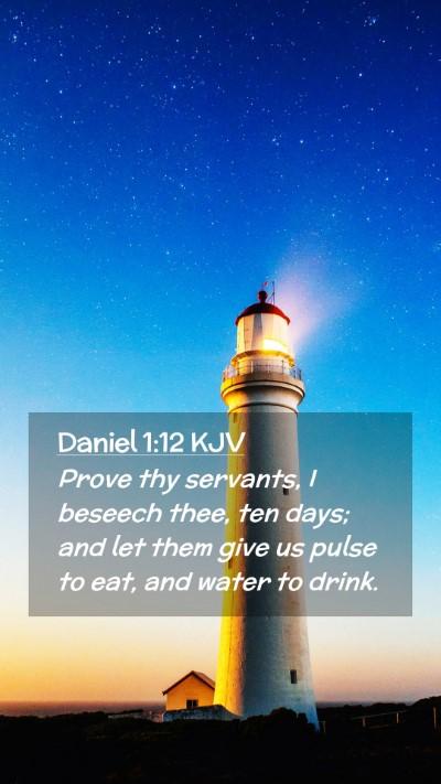 Picture 02 - Daniel 1:12 KJV Mobile Phone Wallpaper - Prove thy servants, I beseech thee, ten days; and - Mobile Bible Verse Wallpaper