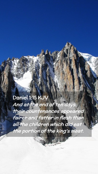 Picture 02 - Daniel 1:15 KJV Mobile Phone Wallpaper - And at the end of ten days their countenances - Mobile Bible Verse Wallpaper