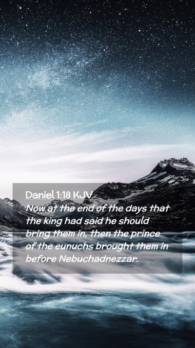 Picture 02 - Daniel 1:18 KJV Mobile Phone Wallpaper - Now at the end of the days that the king had said - Mobile Bible Verse Wallpaper